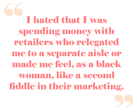 "Quote from Auja Little: ""I hated that I was spending money with retailers who relegated me to a separate aisle or made me feel, as a black woman, like a second fiddle in their marketing."""