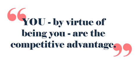 Quote from Auja Little: YOU - by virtue of being you - are the competitive advantage.