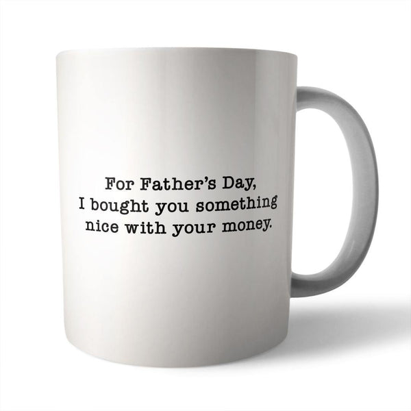 Mug - Dad gift with your money