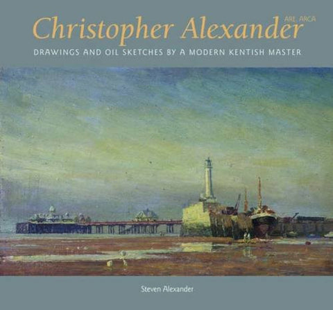 SIGNED Christopher Alexander: Drawings and Oil Sketches by a Modern Kentish Master