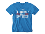 Trump Finally Someone With Some Balls! Tee