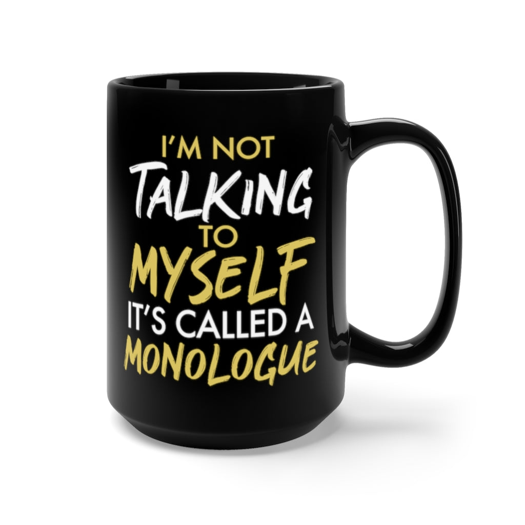 It's Called a Monologue Black Mug 15oz