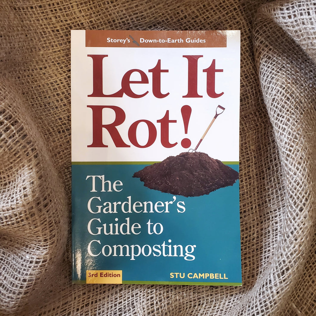 Let It Rot! The Gardeners Guide to Composting