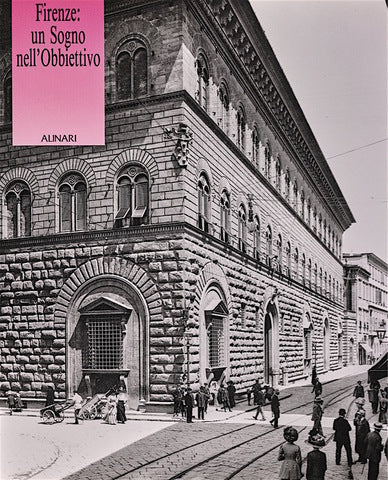 Firenze: un sogno nell'obiettivo  Photographs of the city between yesterday and today Italian/English edition
