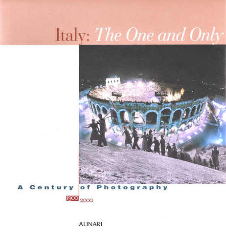 Italy the One and Only  Photographs 1900-2000 English edition