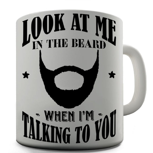 Look At Me In The Beard Coffee Mug - Egg n Chips London