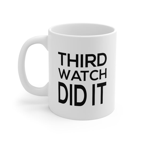 Firehouse Coffee Mugs - Third Watch Did It