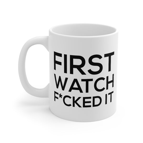 Firehouse Coffee Mugs - First Watch F*cked It