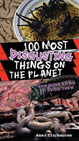 100 Most Disgusting Things on the Planet - Dear Books