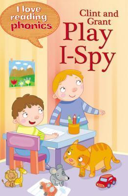 Clint and Grant Play I-Spy (I Love Reading Phonics)