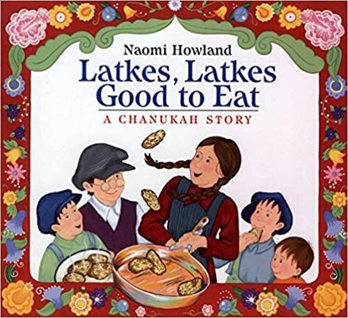 Latkes, Latkes Good to Eat: A Chanukah Story - Dear Books