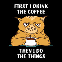 FIRST I DRINK THE COFFEE GROUCHY CAT Mens/Unisex Shirt