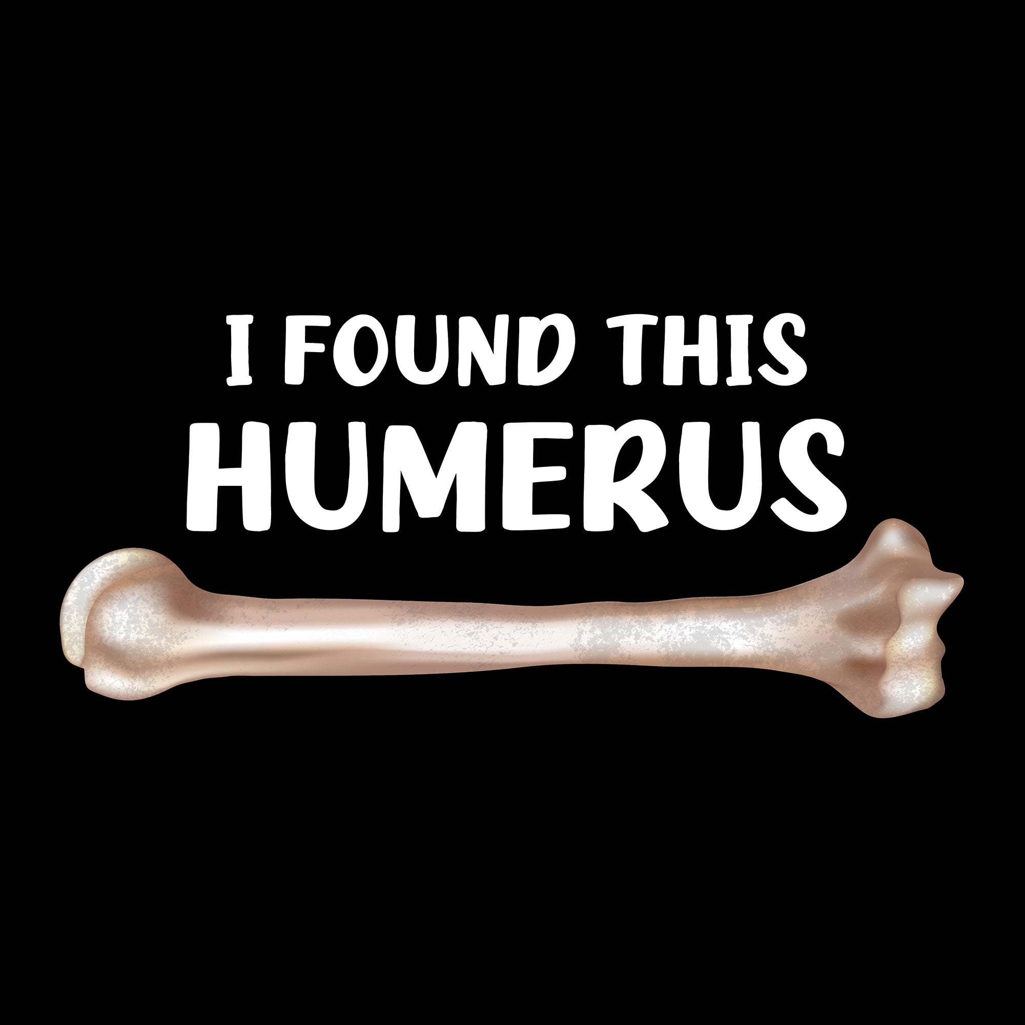 I Found This Humerus (Men's)