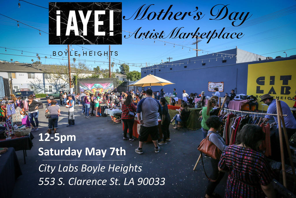 ¡AyE! Boyle Heights: Mother's Day Pop-up Marketplace