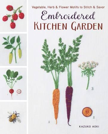 Embroidered Kitchen Garden - Vegetable, Herb & Flower Motifs to Stitch & Savor
