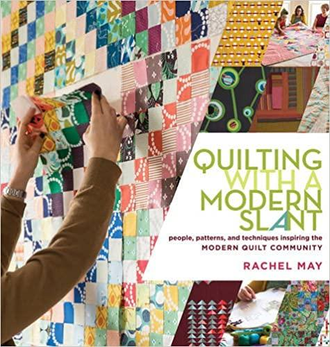 Quilting with a Modern Slant:People, Patterns, and Techniques Inspiring the MQC