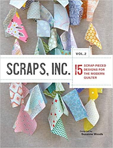 Scraps, Inc Vol. 2: 15 Scrap-Pieced Designs for the Modern Quilter