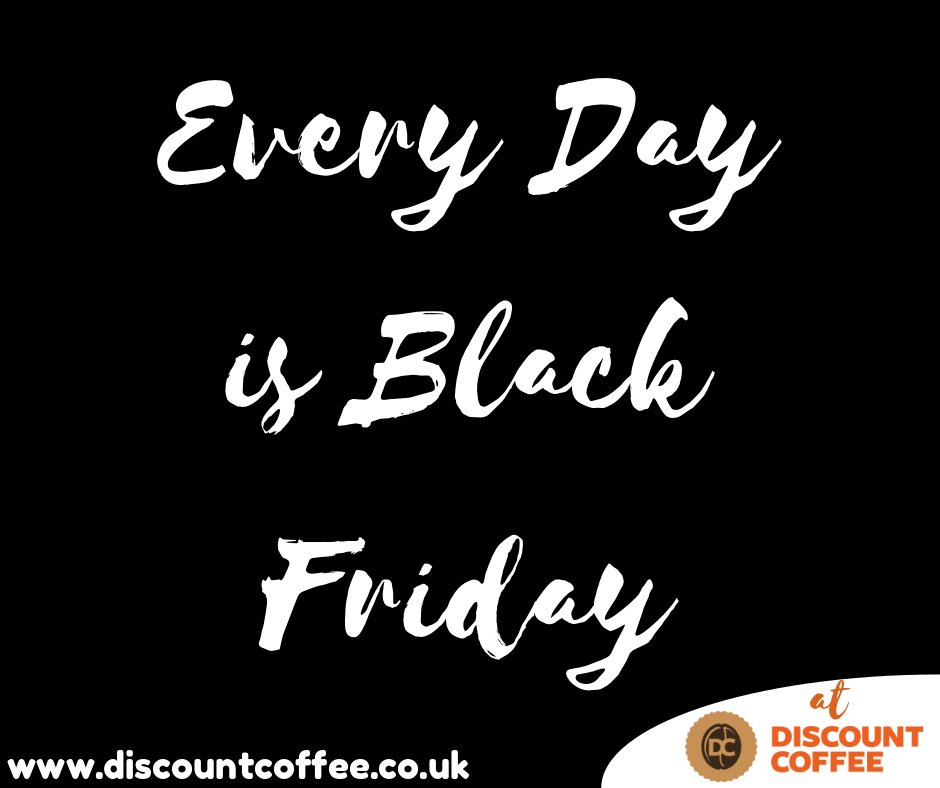 Every Day is Black Friday at Discount Coffee!