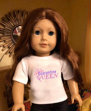 Load image into Gallery viewer, Quarantine Queen Doll Tshirt for American Girl Dolls