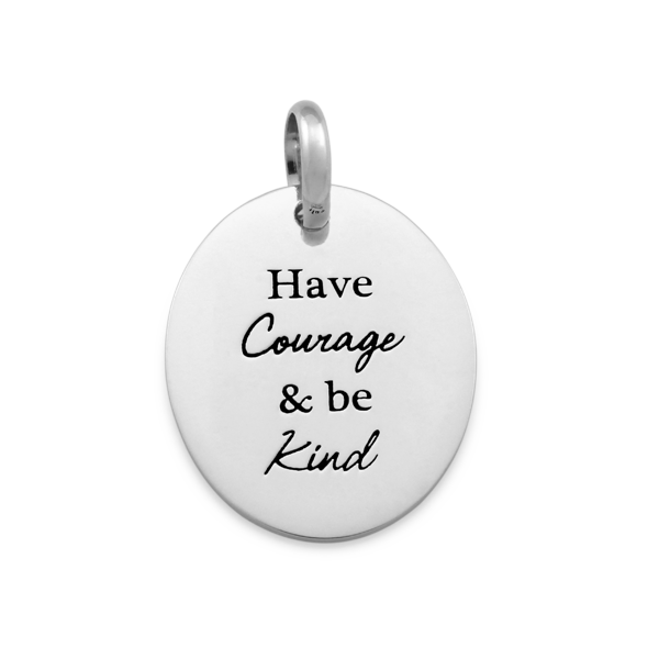 Candid 'Have Courage And Be Kind' Pendant