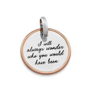 Candid 'I Will Always Wonder Who You Would Have Been' Pendant