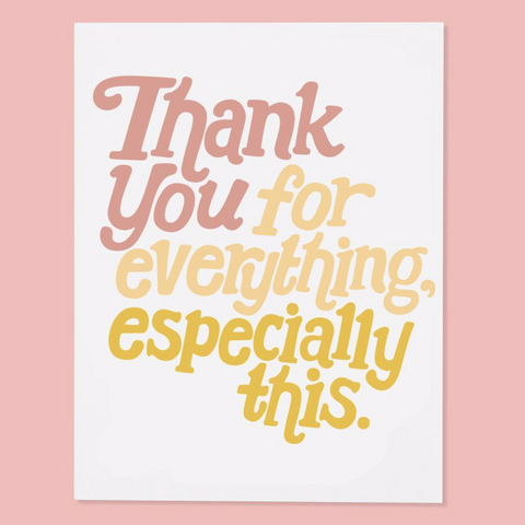 """Thank You For Everything, Especially This"" Card"