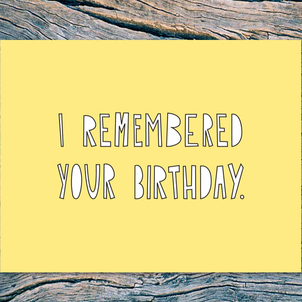 I Remembered Your Birthday Card