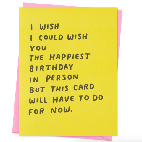I Wish I Could Wish You the Happiest Birthday in Person Card