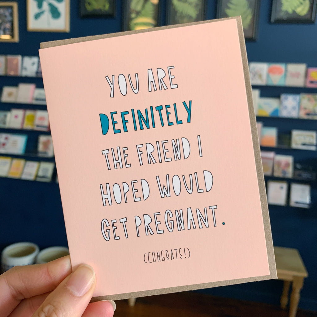 """You're the Friend I Hoped Would Get Pregnant!"" Baby Card"