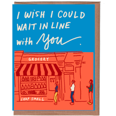 """I wish I Could Wait in Line With You"" Everyday Card"