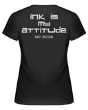 Ink is my attitude T Shirt Women