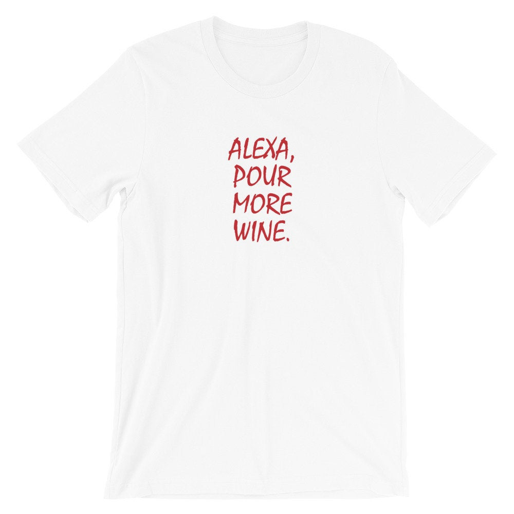 Alexa Pour More Wine Unisex T-Shirt from WAR Ink Apparel