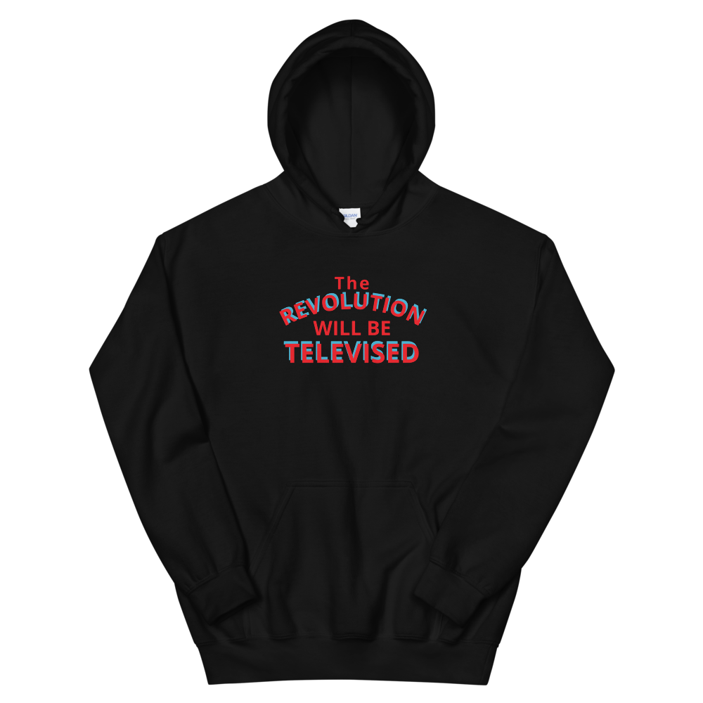 The Revolution will be televised Unisex Hoodie