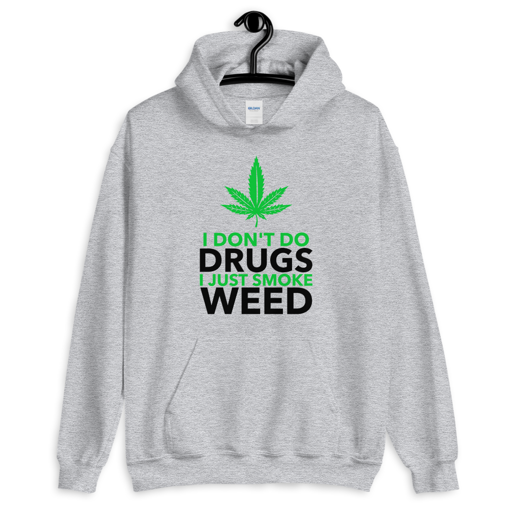 I Don't do drugs I just smoke weed Unisex Hoodie