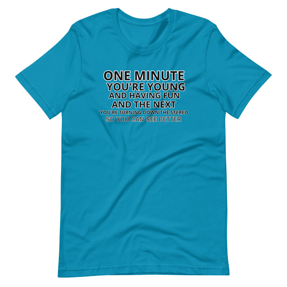 One minute you're young Short-Sleeve Unisex T-Shirt