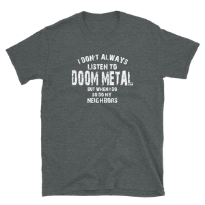 I Don't Always Listen to Doom Metal Unisex T-Shirt