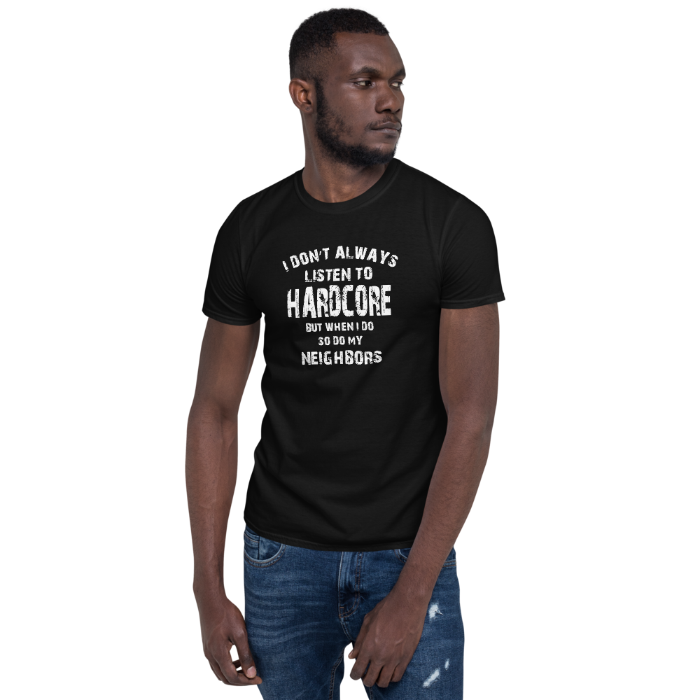 I Don't Always Listen To Hardcore Unisex T-Shirt