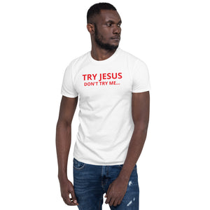 Try Jesus - Don't try me Short-Sleeve Unisex T-Shirt