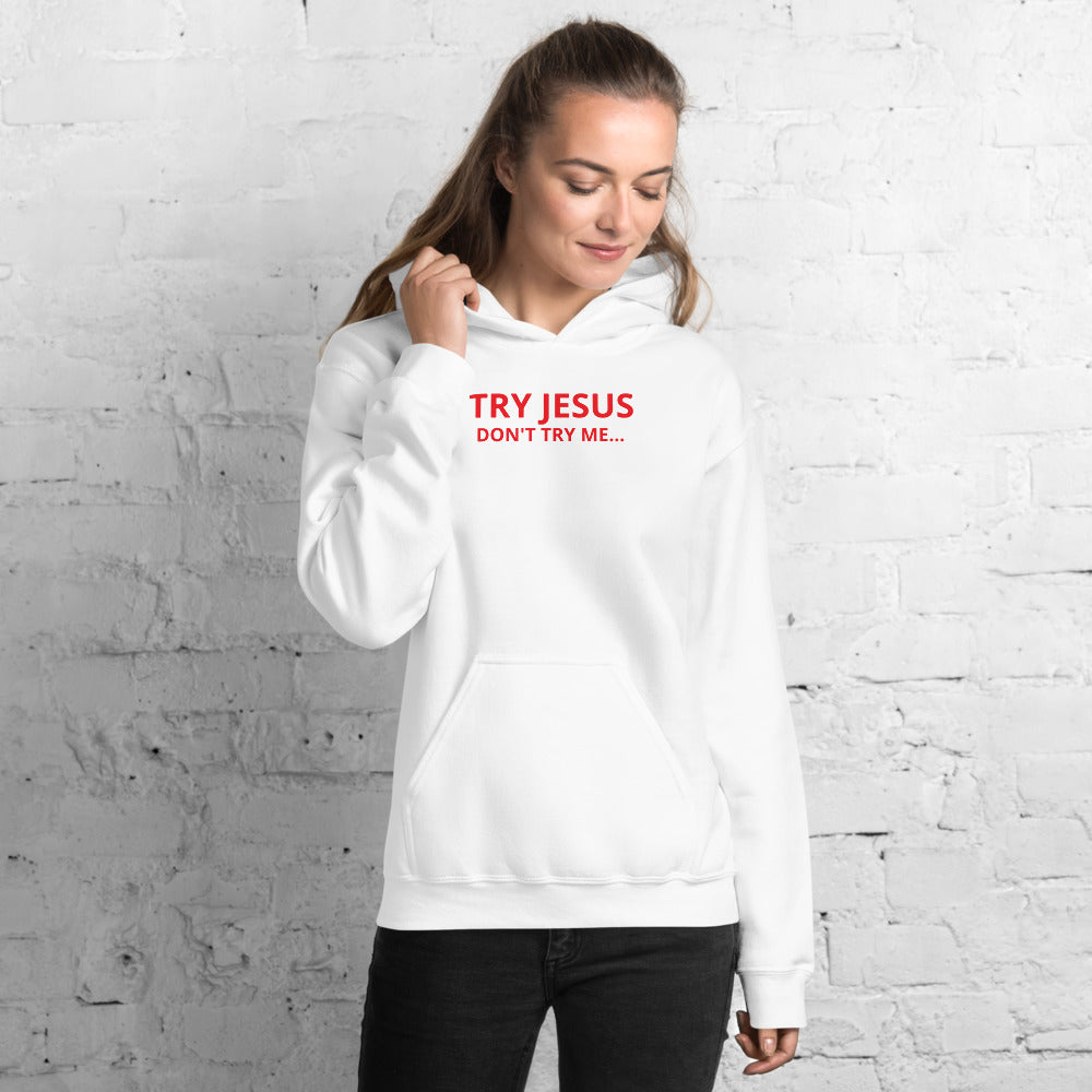 Try Jesus but don't try me Unisex Hoodie