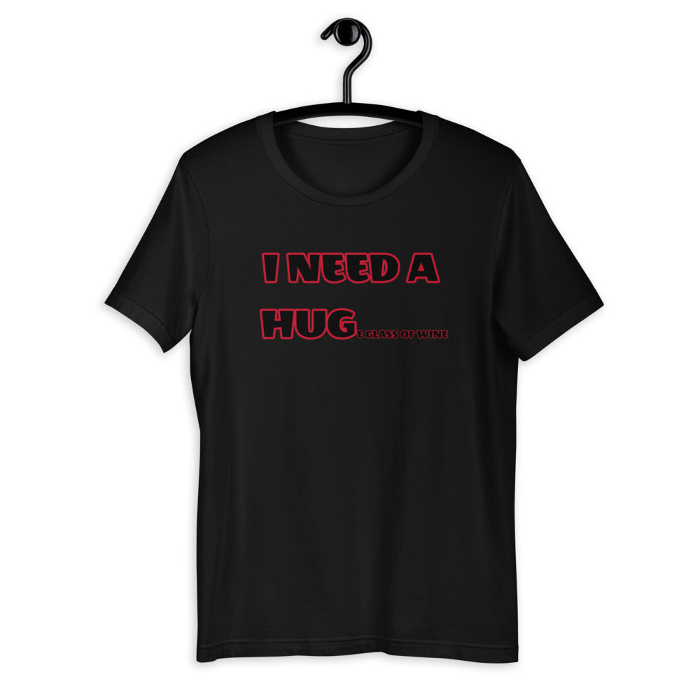 I need a HUGe glass of wine Short-Sleeve Unisex T-Shirt
