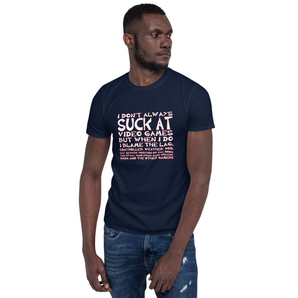 I don't always suck at video games t-shirt