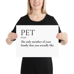 Pet - the only member of the family that you actually like Photo paper poster