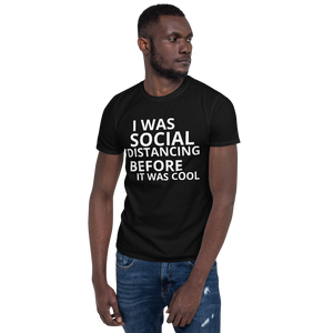 I was social distancing before it was cool Short-Sleeve Unisex T-Shirt