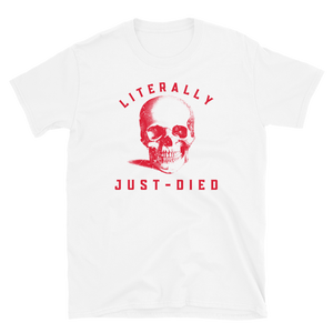 Literally Just Died Short-Sleeve Unisex Skull T-Shirt