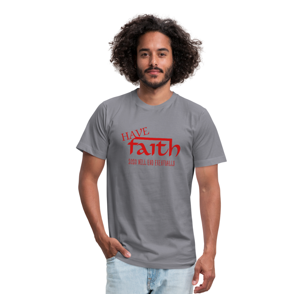 Have Faith 2020 will end Unisex Jersey T-Shirt by Bella + Canvas - slate