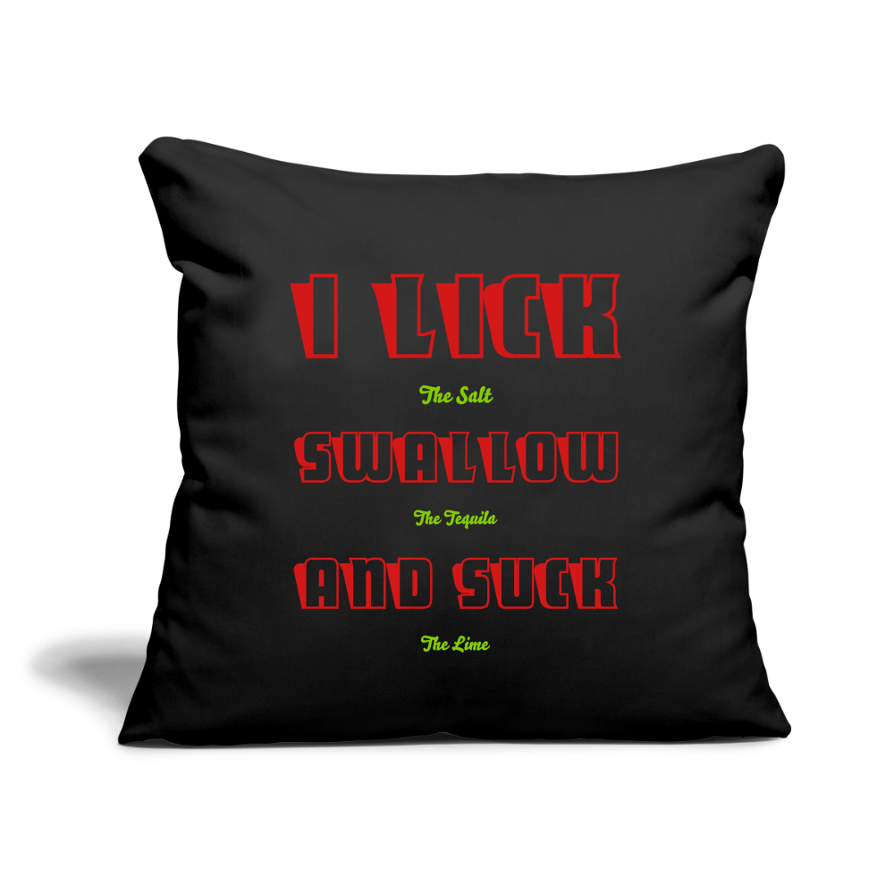"Lick swallow and suck tequila Throw Pillow Cover 18"" x 18"" - black"