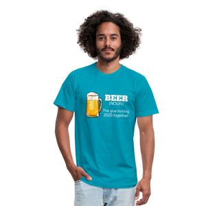 Beer the glue holding 2020 together Unisex Jersey T-Shirt by Bella + Canvas - turquoise
