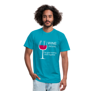 Wine the glue holding 2020 together Unisex Jersey T-Shirt by Bella + Canvas - turquoise