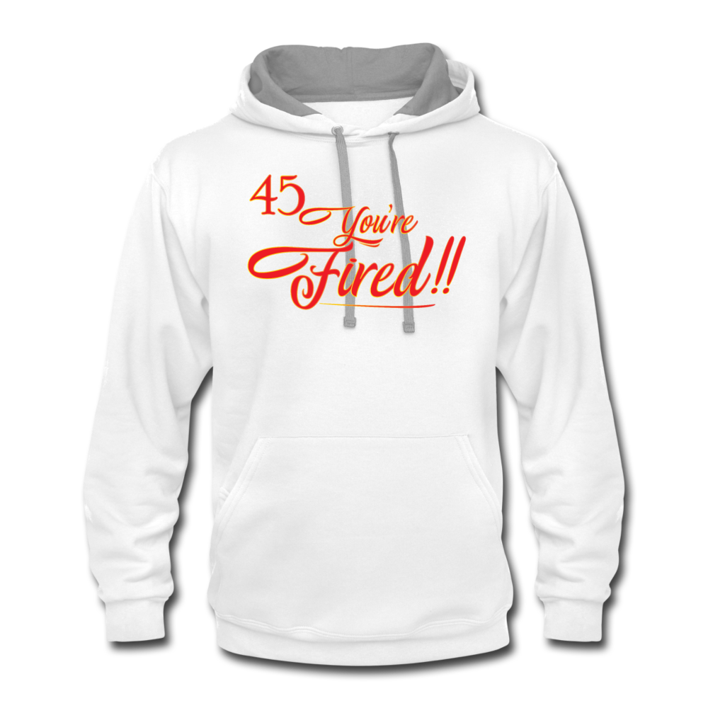 45 You're Fired Unisex Contrast Hoodie - white/gray