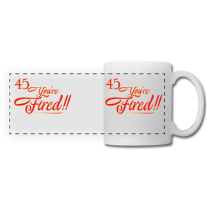 45 You're fired Panoramic Mug - white